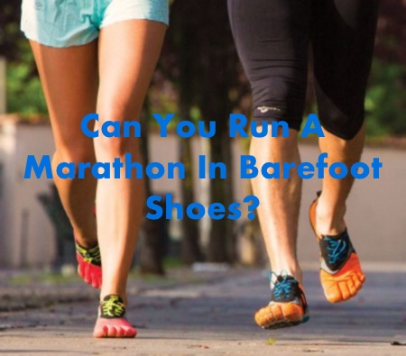 Can You Run A Marathon In Barefoot Shoes