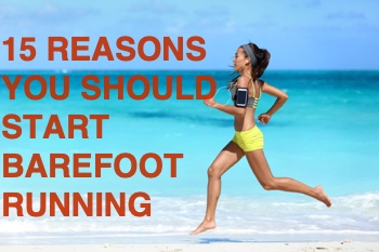 15 REASONS YOU SHOULD START BAREFOOT RUNNING